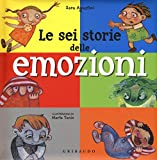 Scarica Libro Le sei storie delle emozioni Ediz illustrata (PDF,EPUB,MOBI) Online Italiano Gratis