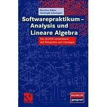 Softwarepraktikum - Analysis und Lineare Algebra: Ein MAPLE-Arbeitsbuch mit vielen Beispielen und Lösungen