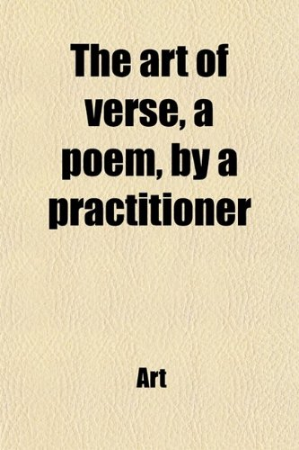 The Art of Verse, a Poem, by a Practitioner