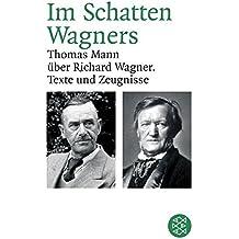 Im Schatten Wagners: Thomas Mann über Richard Wagner. Texte und Zeugnisse