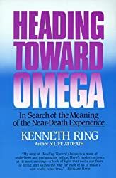 Heading Toward Omega: In Search of the Meaning of the Near-Death Experience by Kenneth Ring (1985-12-17)