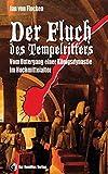 Der Fluch des Tempelritters: Vom Untergang einer Königsdynastie im Hochmittelalter - Jan von Flocken