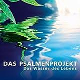 Das Psalmenprojekt - Das Wasser des Lebens -