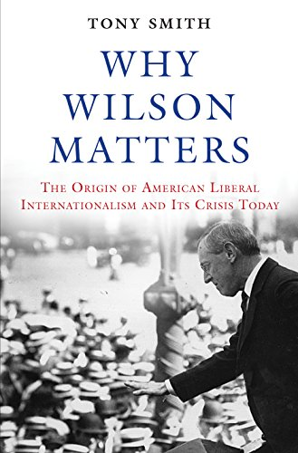 why-wilson-matters-the-origin-of-american-liberal-internationalism-and-its-crisis-today