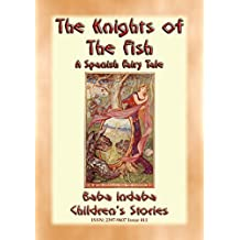THE KNIGHTS OF THE FISH - A Spanish Fairy Tale narrated by Baba Indaba: Baba Indaba's Children's Stories - Issue 411 (Baba Indaba Children's Stories)