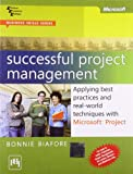 Successful Project Management: Applying Best Practices and RealWorld Techniques with Microsoft Project