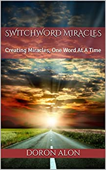 Switchword Miracles: Creating Miracles, One Word At A Time (Switchwords Series Book 1) (English Edition) von [Alon, Doron]