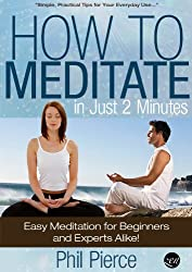How to Meditate in Just 2 Minutes: Easy Meditation for Beginners and Experts Alike. (Practical Stress Relief Techniques for Relaxation, Mindfulness & a Quiet Mind) (English Edition)