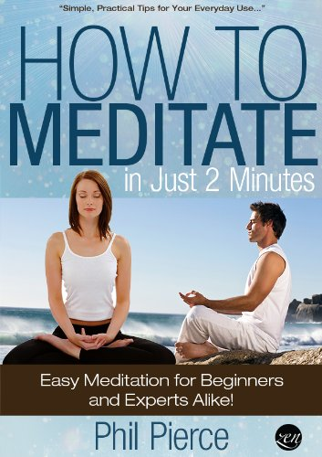 How to Meditate in Just 2 Minutes: Easy Meditation for Beginners and Experts Alike. (Practical Stress Relief Techniques for Relaxation, Mindfulness & a Quiet Mind) (English Edition) por Phil Pierce