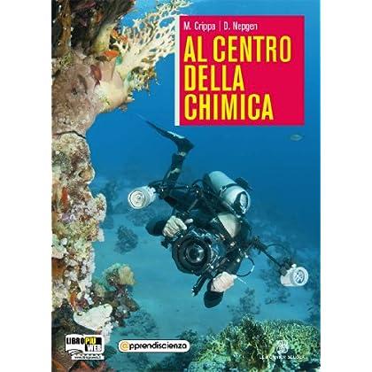 Al Centro Della Chimica. Volume Unico. Con Espansione Online. Per Le Scuole Superiori