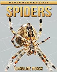 Spiders: Amazing Photos & Fun Facts Book About Spiders For Kids (Remember Me Series)