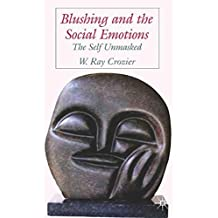 Blushing and the Social Emotions: The Self Unmasked by W. Crozier (2006-09-04)