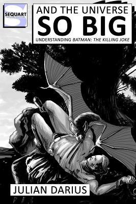 [(And the Universe So Big: Understanding Batman: The Killing Joke)] [Author: Julian Darius] published on (November, 2012)