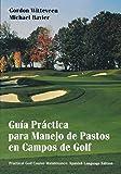 Guia Practica para Manejo de Pastos en Campos de Golf (Spanish Edition)