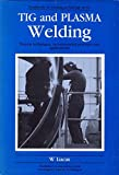 Tig and Plasma Welding: Process Techniques, Recommended Practices and Applications (Woodhead Publishing Series in Welding and Other Joining Technologies)
