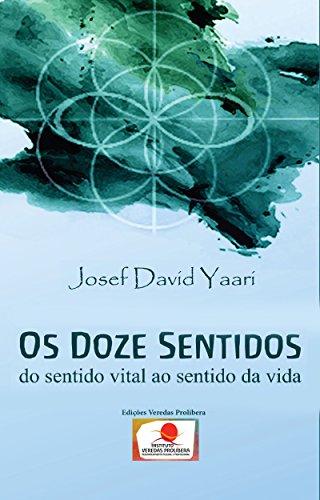 Os Doze Sentidos: Do Sentido Vital ao Sentido da Vida (Portuguese Edition) PDF Books