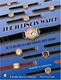 The Illinois Watch: The Life and Times of a Great American Watch Company (Schiffer Book for Collectors) by Fredric J Friedberg (2007-07-01)