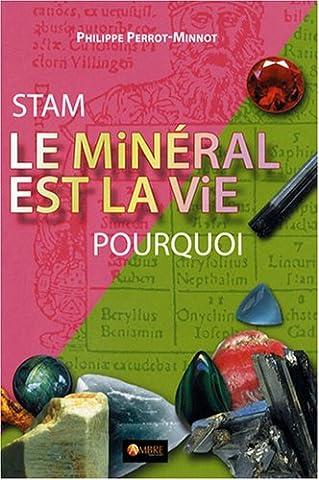 Stam, le minéral est la vie, pourquoi
