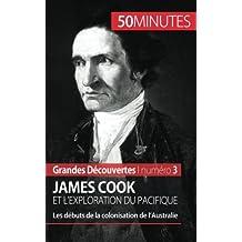 James Cook et l'exploration du Pacifique: Les débuts de la colonisation de l'Australie