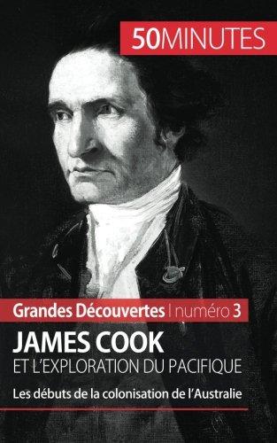 James Cook et l'exploration du Pacifique: Les dbuts de la colonisation de lAustralie