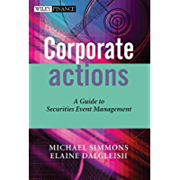 Corporate Actions: A Guide to Securities Event Management (The Wiley Finance Series Book 275)