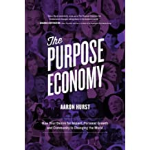 The Purpose Economy: How Your Desire for Impact, Personal Growth and Community Is Changing the World (English Edition)