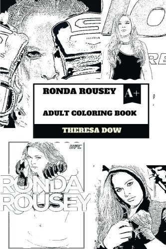 Ronda Rousey Adult Coloring Book: WWE Professional Wrestler and Master of Martial Arts, Judoku and Beautiful Actress Inspired Adult Coloring Book (Ronda Rousey Books) por Theresa Dow