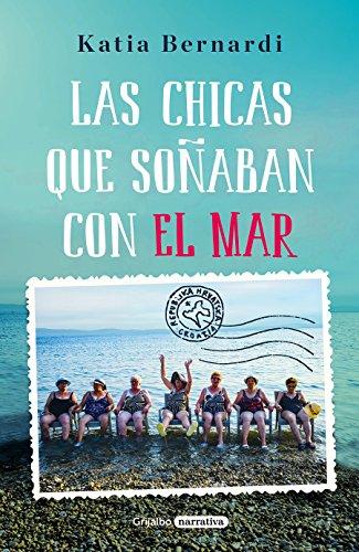 Las chicas que soñaban con el mar / Sea Dreaming Girls (Grijalbo Narrativa, Band 100241)