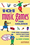 101 Music Games for Children: Fun and Learning with Rhythm and Song: Fun and Learning with Rhythms and Songs (A Hunter House Smartfun Book)