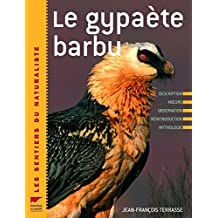 Le gypaète barbu : Description, moeurs, observation, réintroduction, mythologie