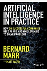 Artificial Intelligence in Practice: How 50 Successful Companies Used AI and Machine Learning to Solve Problems Hardcover