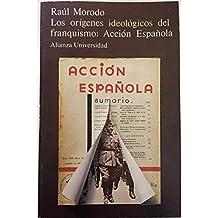 Los origenes ideologicos del franquismo : accion española (Alianza universidad)
