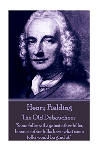 henry-fielding-the-old-debauchees-some-folks-rail-against-other-folks-because-other-folks-have-what-