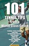 101 Tennis Tips From A World Class Coach VOLUME 1: A Common Sense Approach to Tennis (101 Tennis Tips From A World Class Tennis Coach)