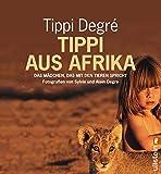 Tippi aus Afrika: Das Mädchen, das mit den Tieren spricht (0) - Tippi Degré