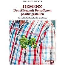 DEMENZ – Den Alltag mit Betroffenen positiv gestalten: Ein praktischer Ratgeber für Angehörige