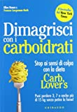 Dimagrisci con i carboidrati. Stop ai sensi di colpa con la dieta Carb Lover's