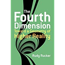 The Fourth Dimension: Toward a Geometry of Higher Reality (Dover Books on Science) by Rudy Rucker (2014-09-26)