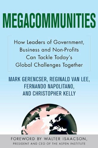 Megacommunities: How Leaders of Government, Business and Non-Profits Can Tackle Today's Global Challenges Together: How Business, Government and Civil ... Global Challenges Together (English Edition) por Mark Gerencser