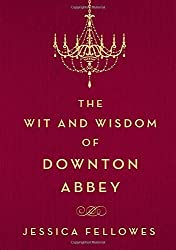 The Wit and Wisdom of Downton Abbey by Jessica Fellowes (2015-10-13)