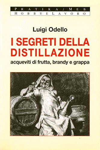 I segreti della distillazione. Acqueviti di frutta, brandy e grappa (Pratika)
