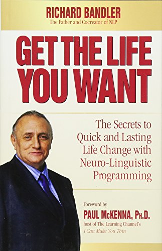 Get the Life You Want: The Secrets to Quick and Lasting Life Change with Neuro-Linguistic Programming por Richard Bandler