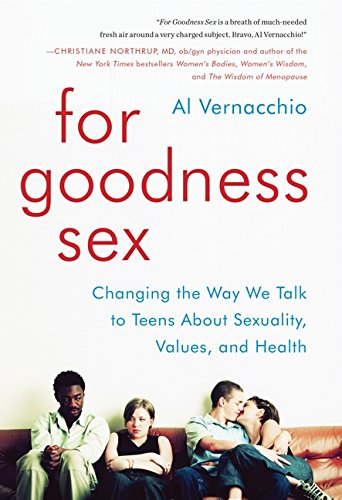 For Goodness Sex: Changing the Way We Talk to Teens about Sexuality, Values, and Health por Al Vernacchio