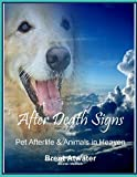 After Death Signs from Pet Afterlife and Animals in Heaven: How to Ask for Signs and Visits and What They Mean (English Edition)