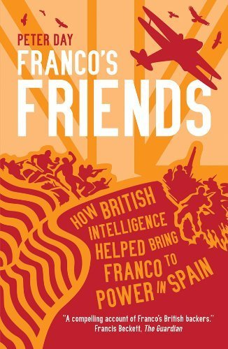 Franco's Friends: How British Intelligence Helped Bring Franco To Power In Spain by Peter Day ( 2012 ) Paperback