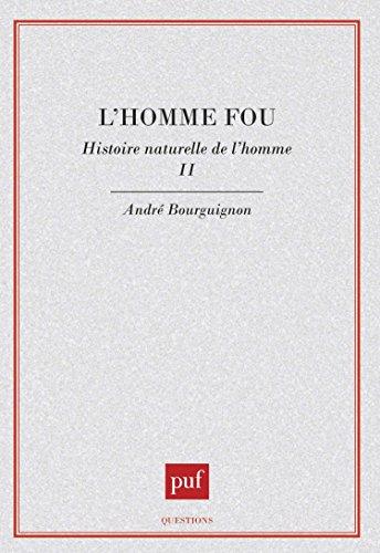 Histoire naturelle de l'homme Tome 2 : L'homme fou par André Bourguignon