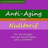 Anti Aging zum Nulltarif: Für alle Mutigen, die Lust darauf haben jung zu bleiben!
