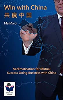 Win with China: Acclimatisation for Mutual Success Doing Business with China (Bite-Sized Books China Series Book 1) (English Edition) di [Ma, Maiqi]