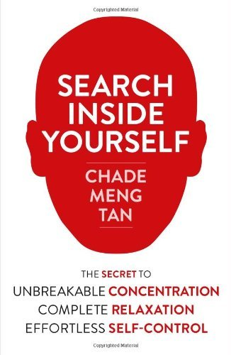 Search Inside Yourself: The Secret to Unbreakable Concentration, Complete Relaxation and Effortless Self-Control by Daniel Goleman (Foreword), Jon Kabat-Zinn (Foreword), Chade-Meng Tan (9-May-2013) Paperback