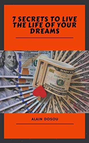 7 SECRETS TO LIVE THE LIFE OF YOUR DREAMS (English Edition)